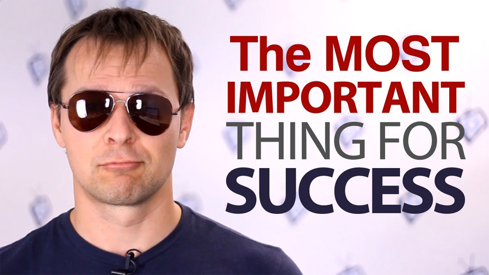 The MOST IMPORTANT Thing For SUCCESS